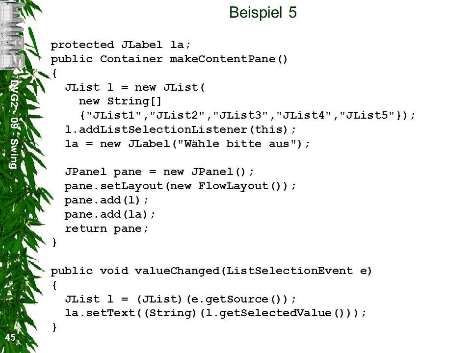 Beispiel 5 protected JLabel la; public Container makeContentPane() {