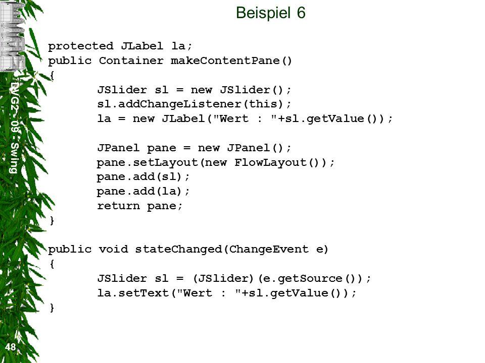 Beispiel 6 protected JLabel la; public Container makeContentPane() {