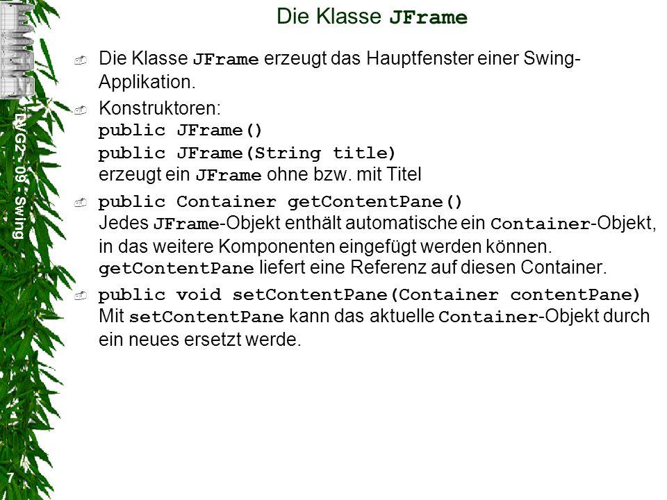 Die Klasse JFrame Die Klasse JFrame erzeugt das Hauptfenster einer Swing-Applikation.