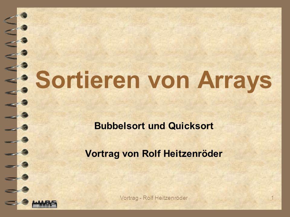 Bubbelsort und Quicksort Vortrag von Rolf Heitzenröder