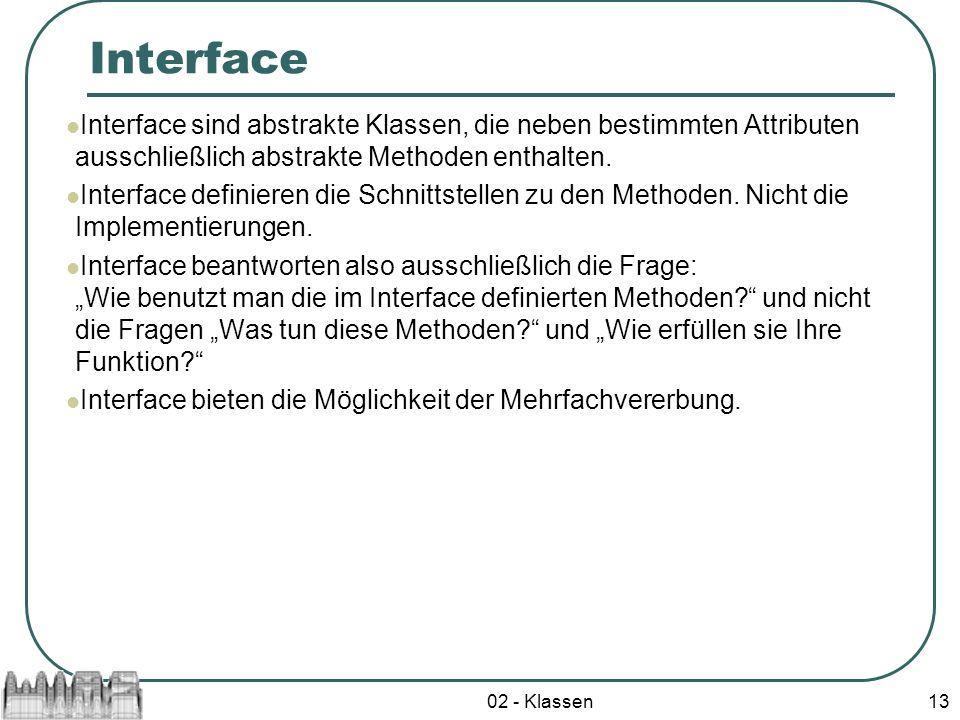 Interface Interface sind abstrakte Klassen, die neben bestimmten Attributen ausschließlich abstrakte Methoden enthalten.