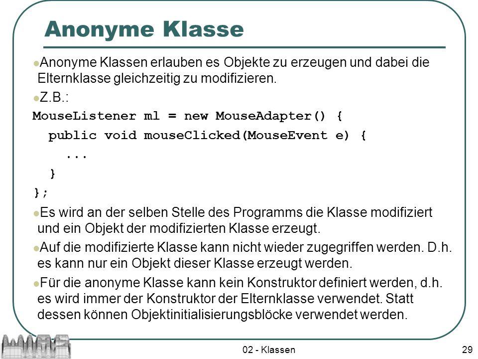 Anonyme Klasse Anonyme Klassen erlauben es Objekte zu erzeugen und dabei die Elternklasse gleichzeitig zu modifizieren.