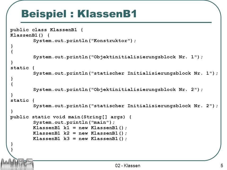 Beispiel : KlassenB1 public class KlassenB1 { KlassenB1() {
