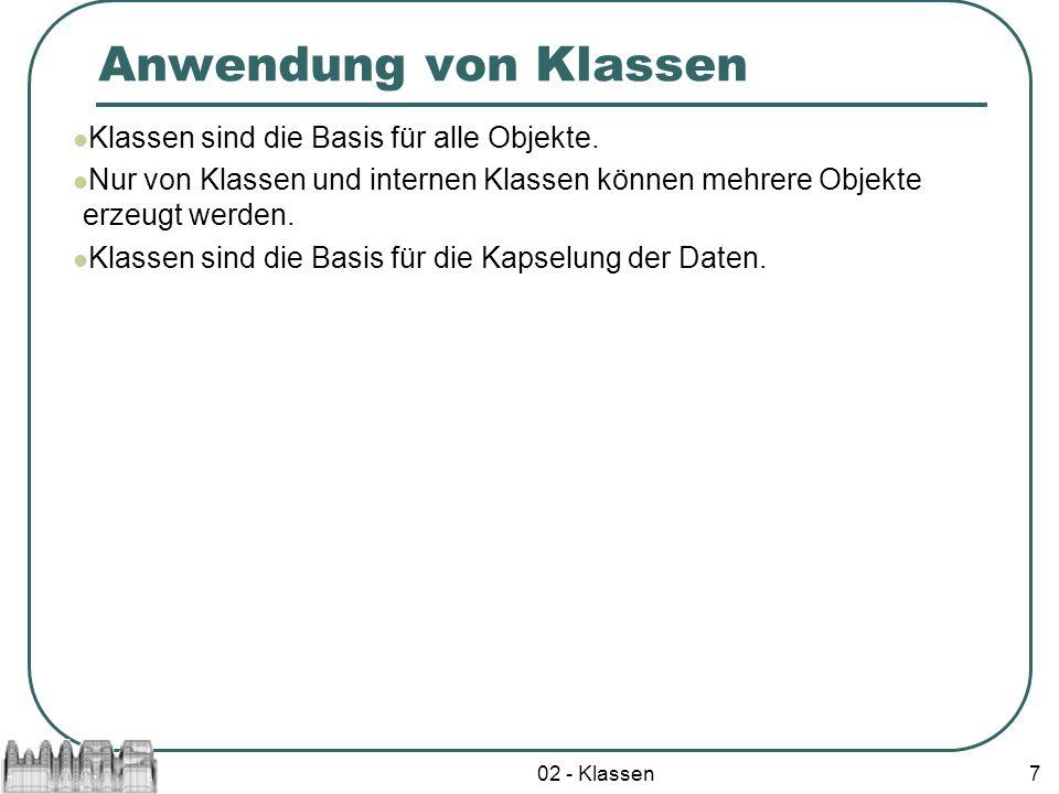 Anwendung von Klassen Klassen sind die Basis für alle Objekte.