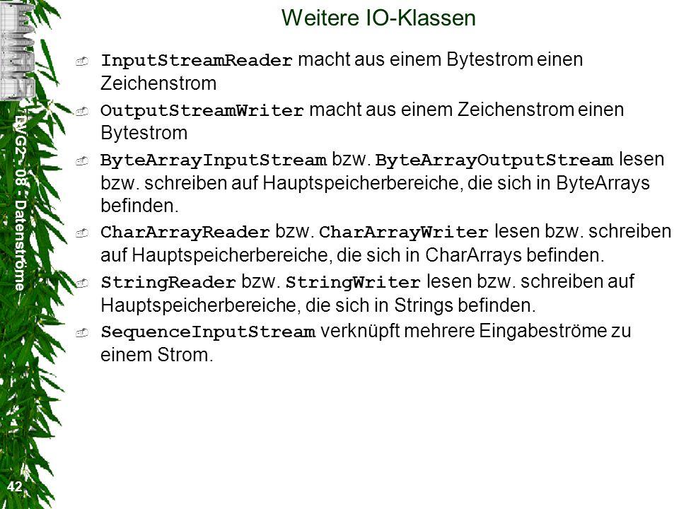 Weitere IO-Klassen InputStreamReader macht aus einem Bytestrom einen Zeichenstrom. OutputStreamWriter macht aus einem Zeichenstrom einen Bytestrom.