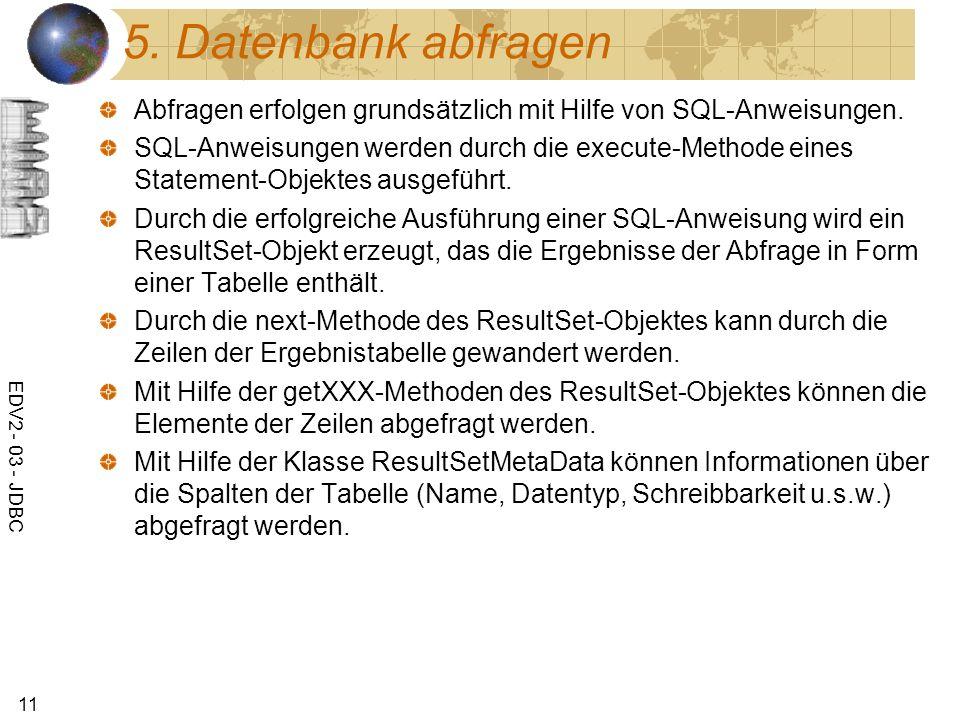 5. Datenbank abfragen Abfragen erfolgen grundsätzlich mit Hilfe von SQL-Anweisungen.