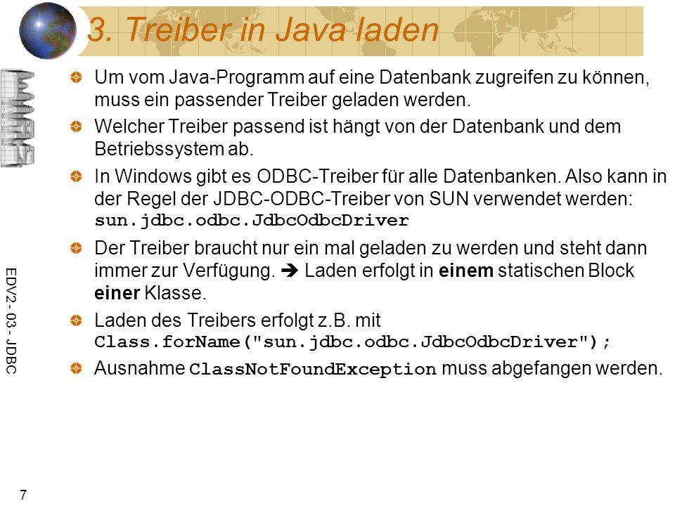 3. Treiber in Java ladenUm vom Java-Programm auf eine Datenbank zugreifen zu können, muss ein passender Treiber geladen werden.