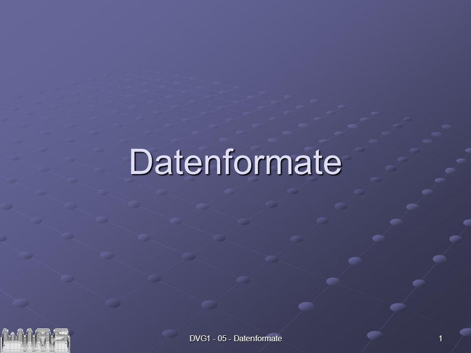 Datenformate DVG1 - 05 - Datenformate