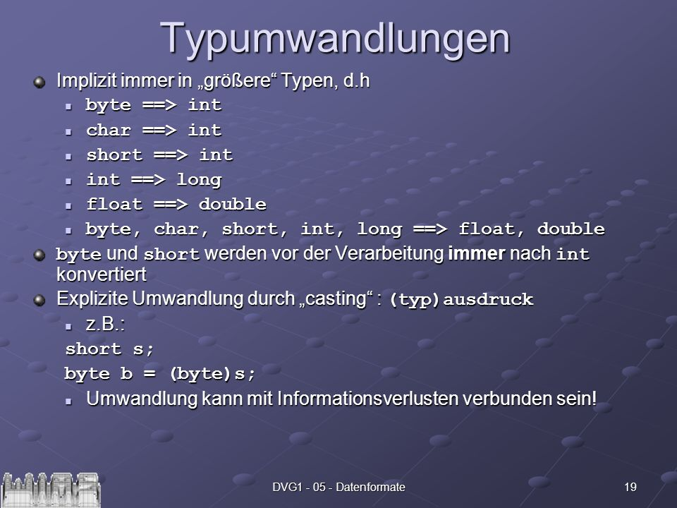 "Typumwandlungen Implizit immer in ""größere Typen, d.h byte ==> int"