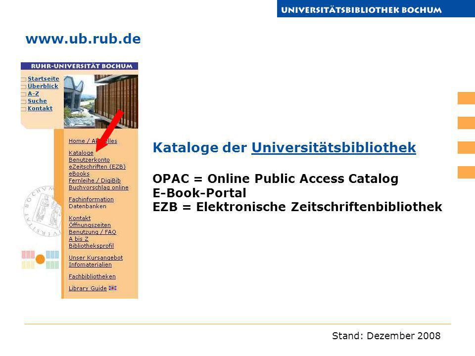 www.ub.rub.de Kataloge der Universitätsbibliothek OPAC = Online Public Access Catalog. E-Book-Portal.