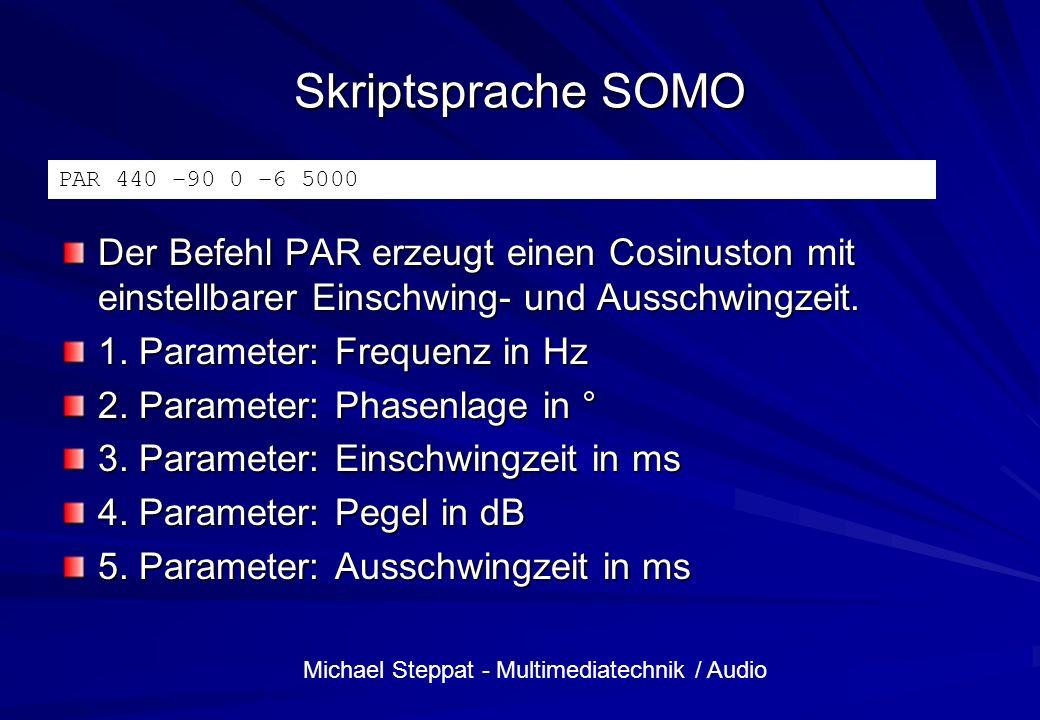 Skriptsprache SOMO PAR 440 –90 0 –6 5000. Der Befehl PAR erzeugt einen Cosinuston mit einstellbarer Einschwing- und Ausschwingzeit.