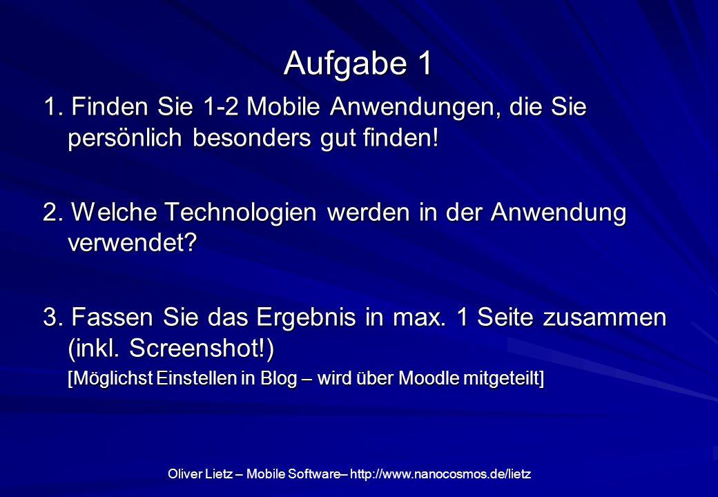 Aufgabe 1 1. Finden Sie 1-2 Mobile Anwendungen, die Sie persönlich besonders gut finden! 2. Welche Technologien werden in der Anwendung verwendet