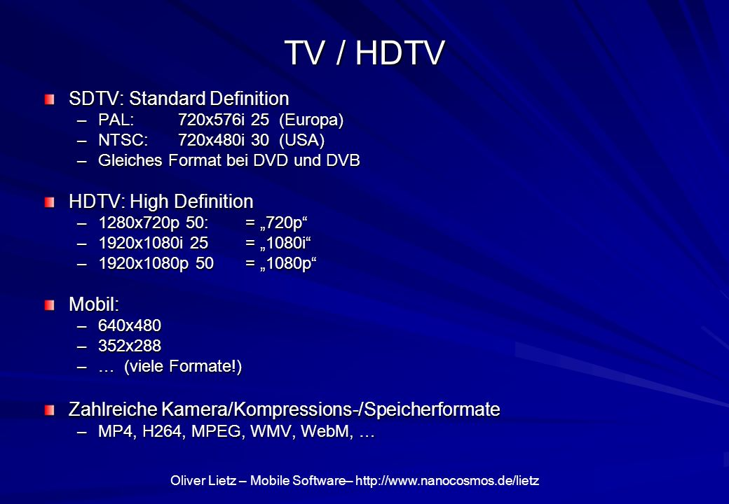 TV / HDTV SDTV: Standard Definition HDTV: High Definition Mobil: