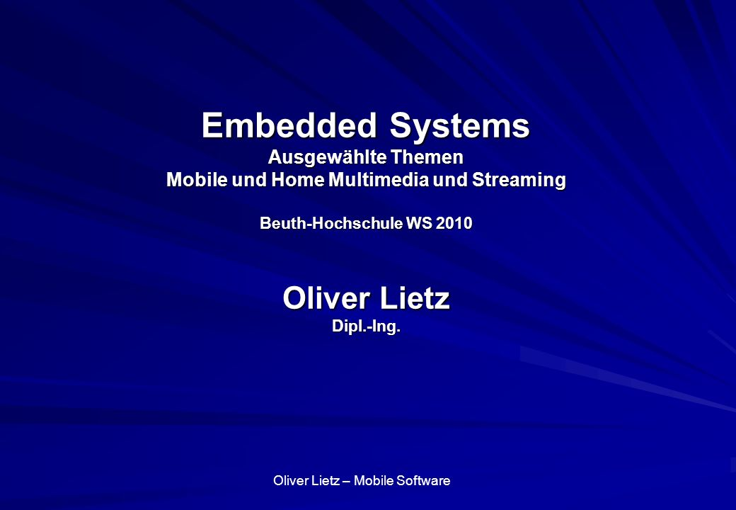 Embedded Systems Ausgewählte Themen Mobile und Home Multimedia und Streaming Beuth-Hochschule WS 2010 Oliver Lietz Dipl.-Ing.