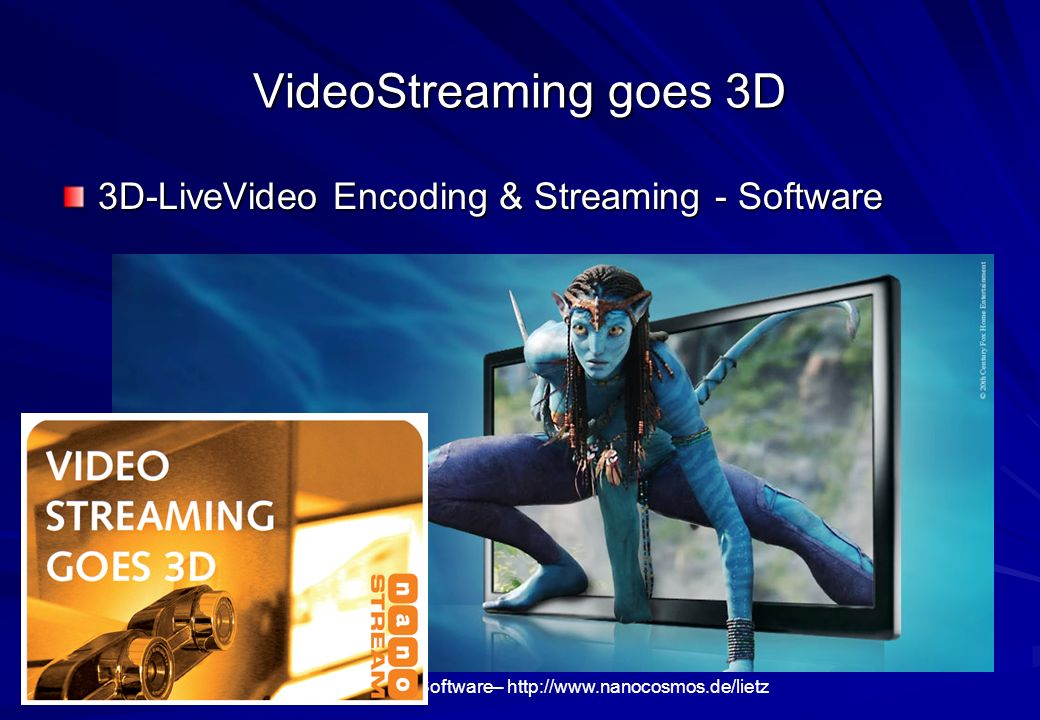 VideoStreaming goes 3D 3D-LiveVideo Encoding & Streaming - Software