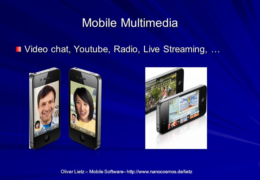 Mobile Multimedia Video chat, Youtube, Radio, Live Streaming, …