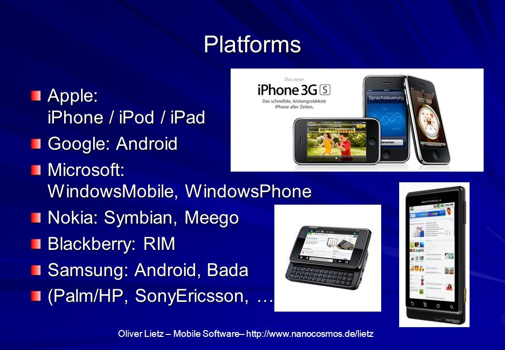Platforms Apple: iPhone / iPod / iPad Google: Android