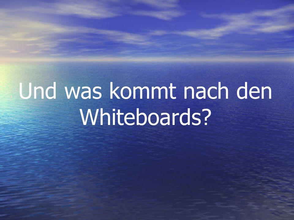 Und was kommt nach den Whiteboards
