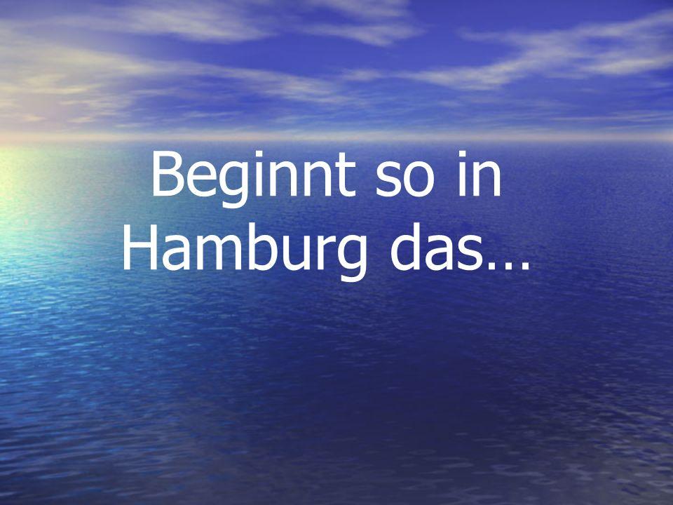 Beginnt so in Hamburg das…