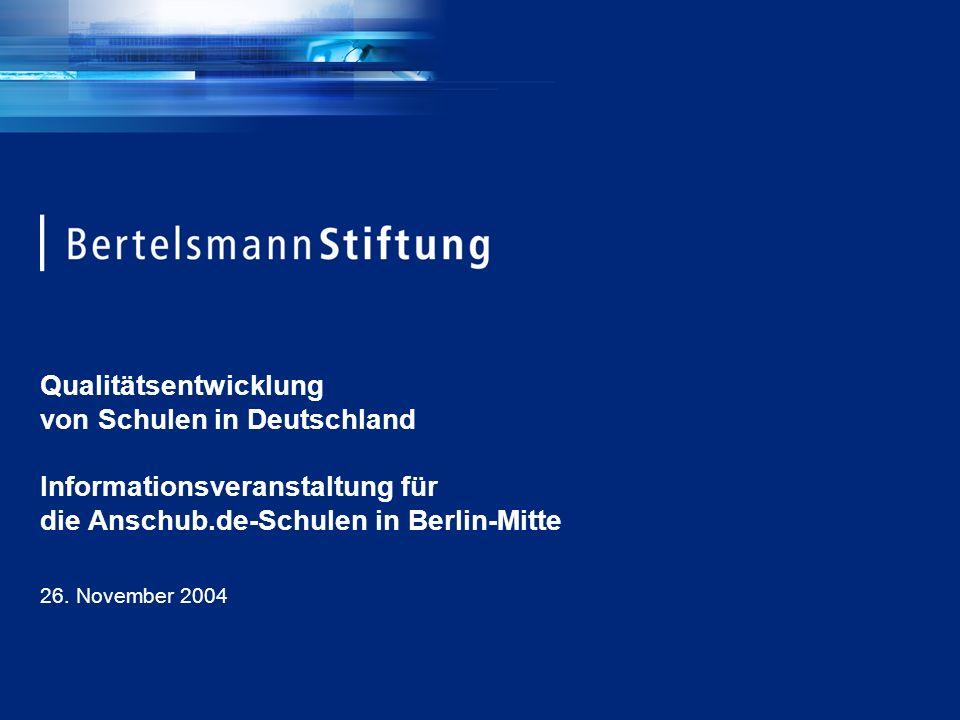 Qualitätsentwicklung von Schulen in Deutschland Informationsveranstaltung für die Anschub.de-Schulen in Berlin-Mitte