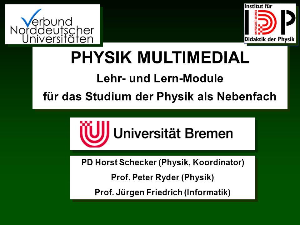 PHYSIK MULTIMEDIALLehr- und Lern-Module für das Studium der Physik als Nebenfach. PD Horst Schecker (Physik, Koordinator)