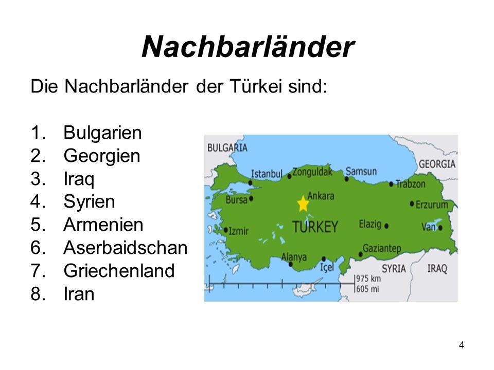 Nachbarländer Die Nachbarländer der Türkei sind: Bulgarien Georgien