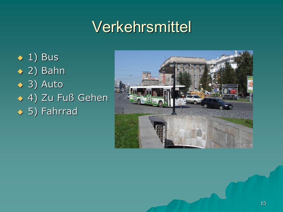 Verkehrsmittel 1) Bus 2) Bahn 3) Auto 4) Zu Fuß Gehen 5) Fahrrad
