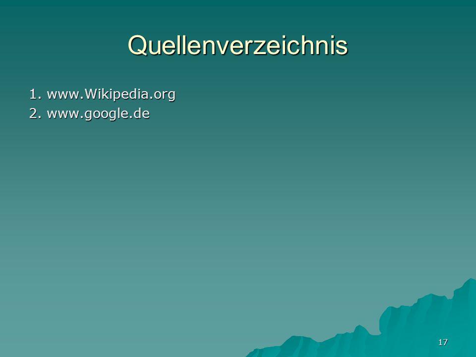 Quellenverzeichnis 1. www.Wikipedia.org 2. www.google.de