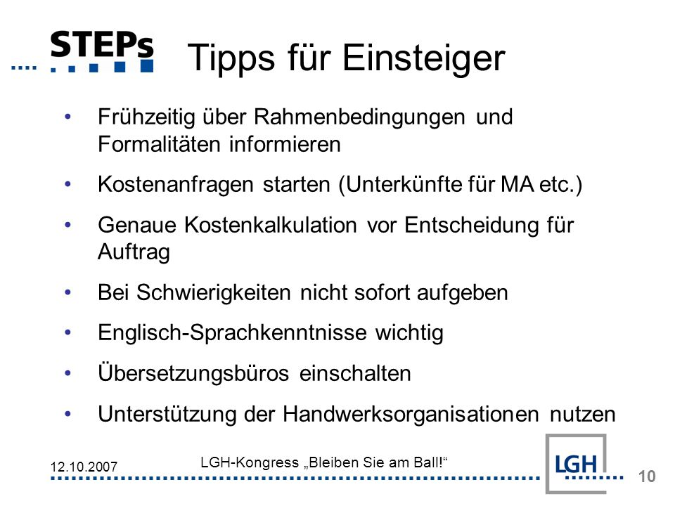Tipps für Einsteiger Frühzeitig über Rahmenbedingungen und Formalitäten informieren. Kostenanfragen starten (Unterkünfte für MA etc.)
