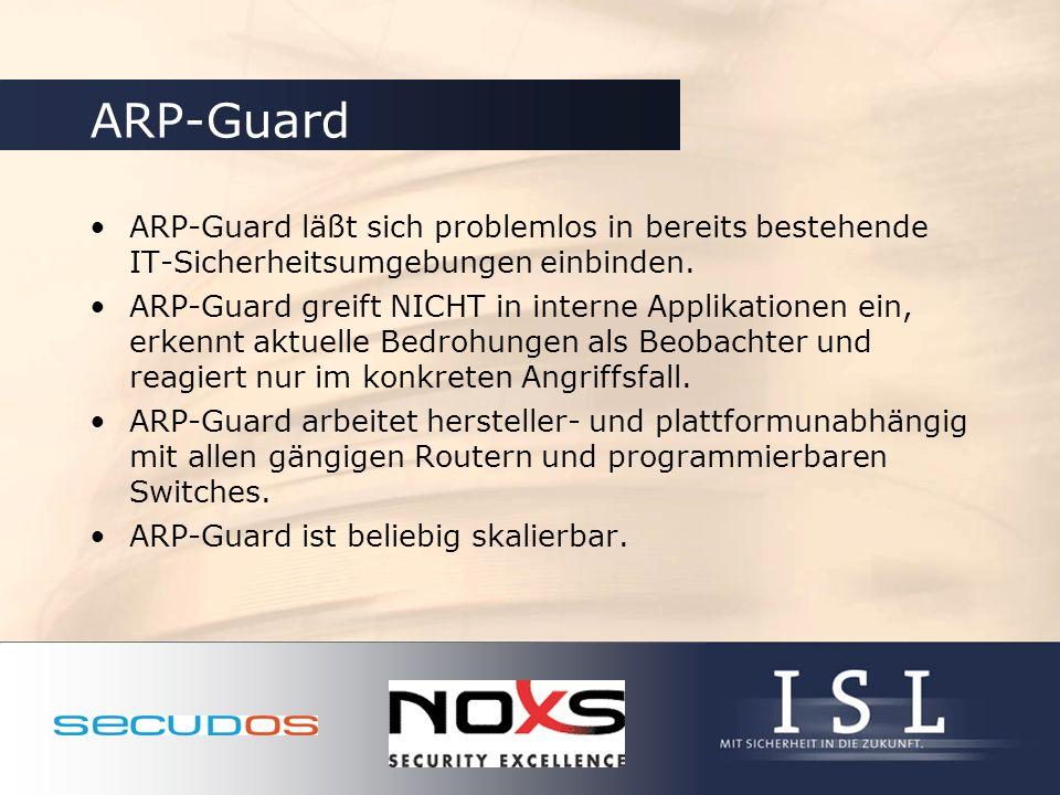 ARP-Guard ARP-Guard läßt sich problemlos in bereits bestehende IT-Sicherheitsumgebungen einbinden.