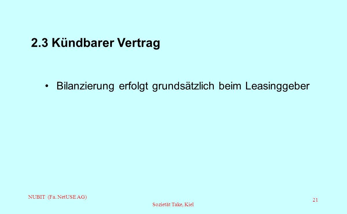 2.3 Kündbarer Vertrag Bilanzierung erfolgt grundsätzlich beim Leasinggeber. NUBIT (Fa. NetUSE AG)