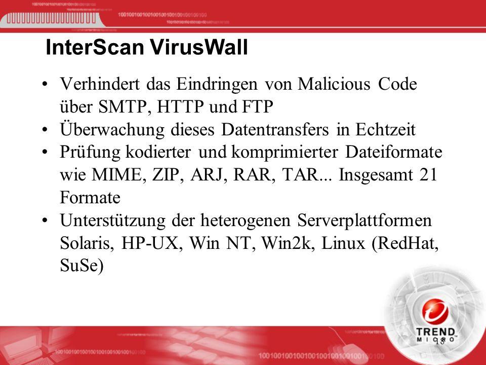 InterScan VirusWall Verhindert das Eindringen von Malicious Code über SMTP, HTTP und FTP. Überwachung dieses Datentransfers in Echtzeit.