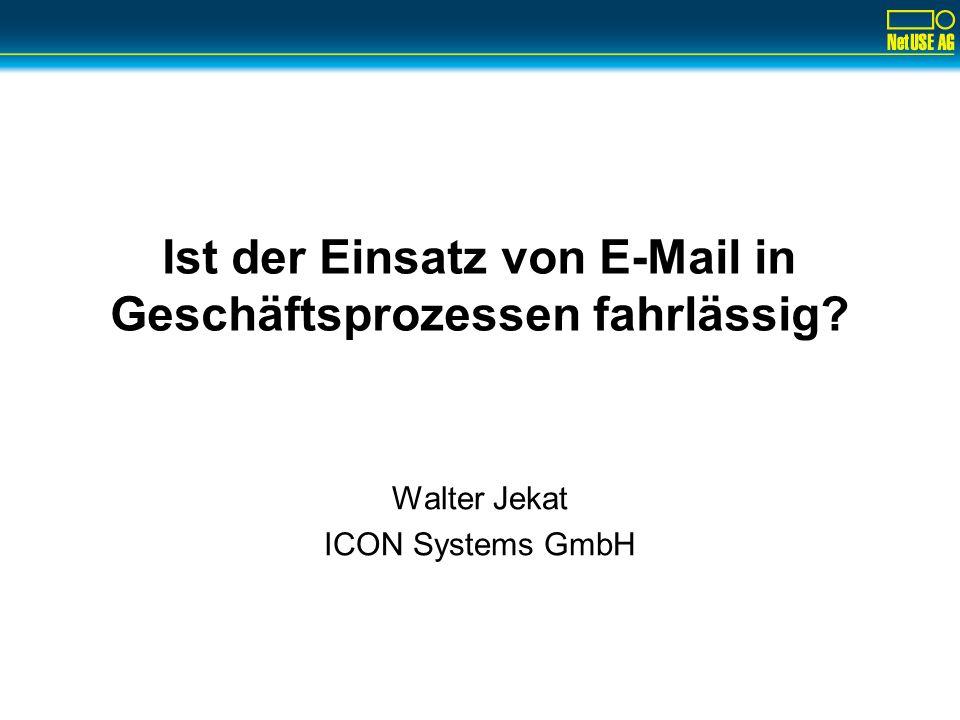 Ist der Einsatz von E-Mail in Geschäftsprozessen fahrlässig