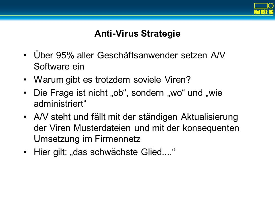 Anti-Virus Strategie Über 95% aller Geschäftsanwender setzen A/V Software ein. Warum gibt es trotzdem soviele Viren