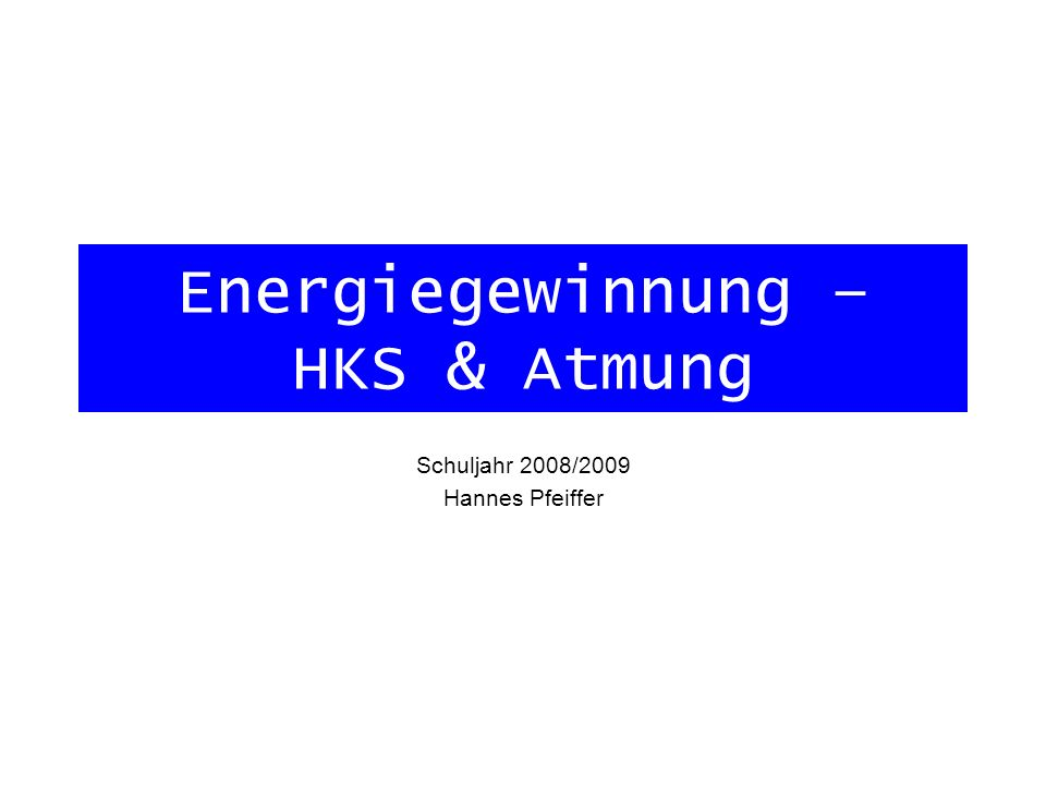 Energiegewinnung – HKS & Atmung