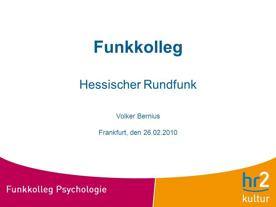 Funkkolleg Hessischer Rundfunk Volker Bernius Frankfurt, den 26. 02