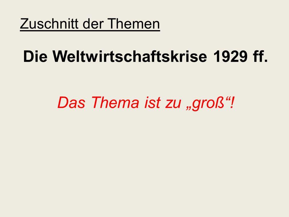 """Die Weltwirtschaftskrise 1929 ff. Das Thema ist zu """"groß !"""