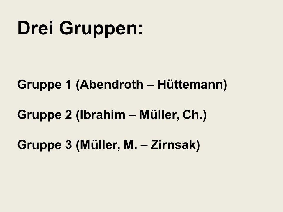Drei Gruppen: Gruppe 1 (Abendroth – Hüttemann) Gruppe 2 (Ibrahim – Müller, Ch.) Gruppe 3 (Müller, M.