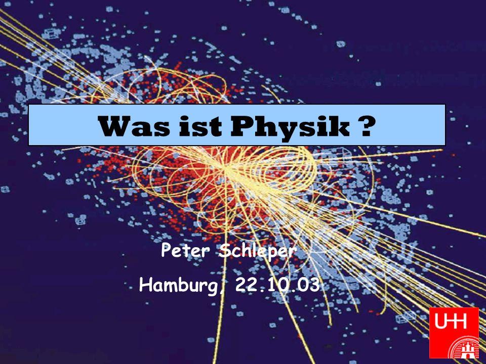 Was ist Physik Peter Schleper Hamburg, 22.10.03
