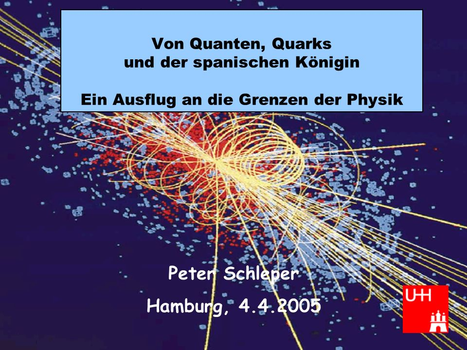 Von Quanten, Quarks und der spanischen Königin Ein Ausflug an die Grenzen der Physik