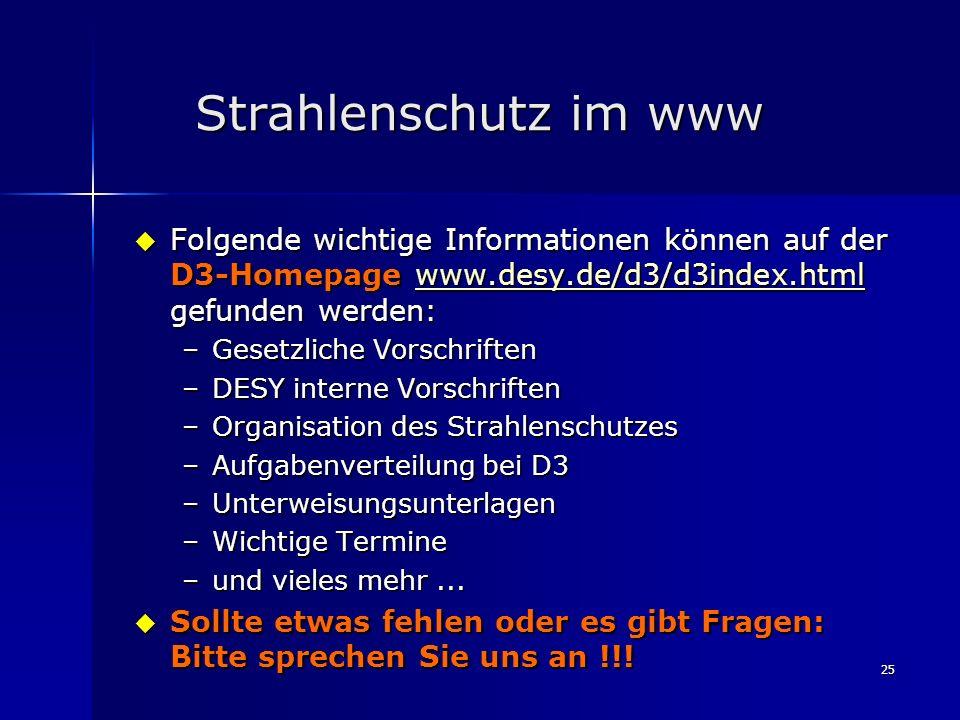 Strahlenschutz im www Folgende wichtige Informationen können auf der D3-Homepage www.desy.de/d3/d3index.html gefunden werden: