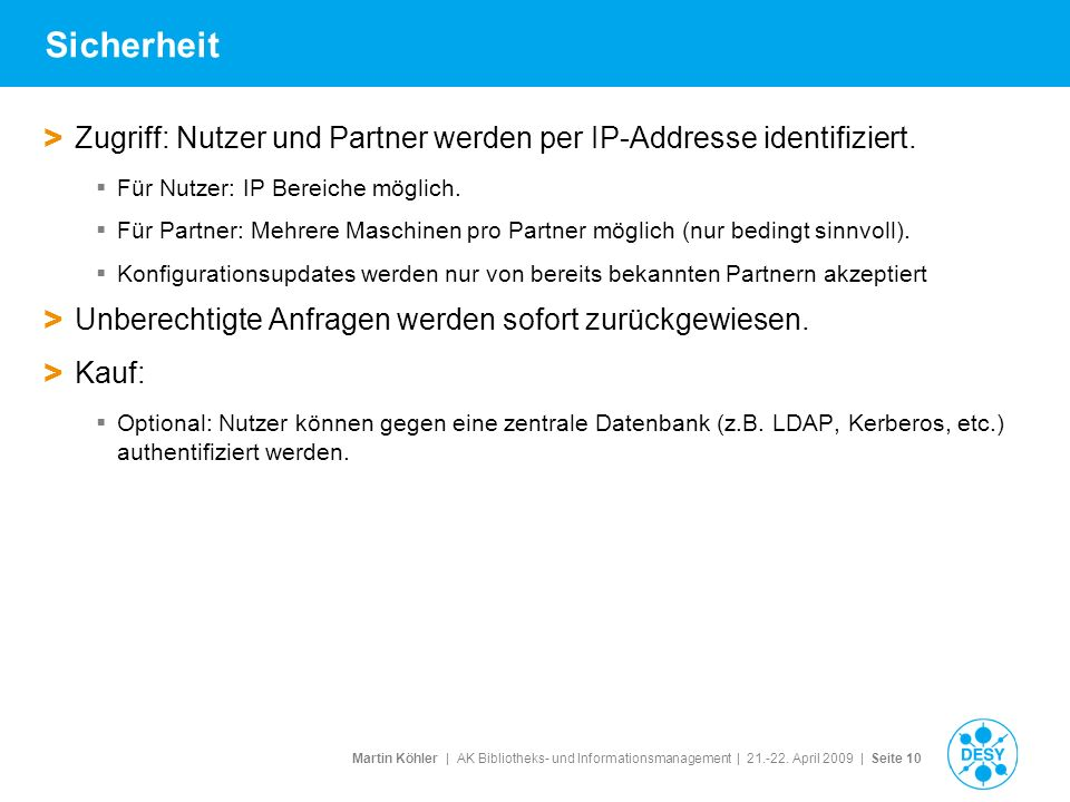 Sicherheit Zugriff: Nutzer und Partner werden per IP-Addresse identifiziert. Für Nutzer: IP Bereiche möglich.