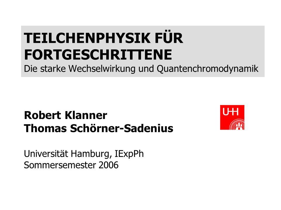 TEILCHENPHYSIK FÜR FORTGESCHRITTENE Die starke Wechselwirkung und Quantenchromodynamik