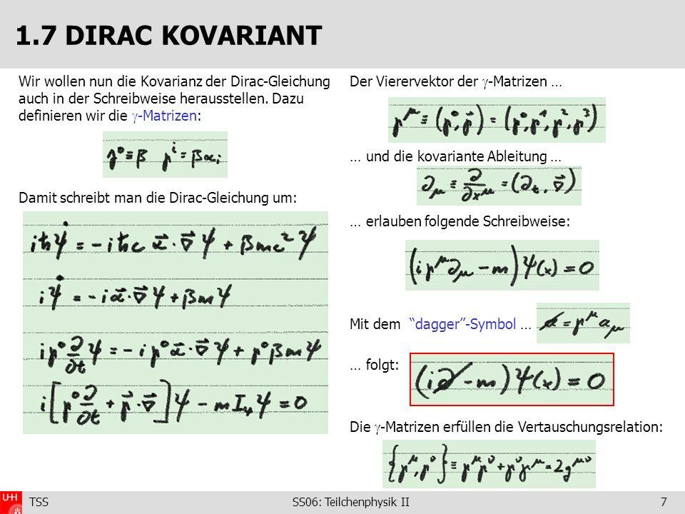 1.7 DIRAC KOVARIANT Wir wollen nun die Kovarianz der Dirac-Gleichung auch in der Schreibweise herausstellen. Dazu definieren wir die -Matrizen: