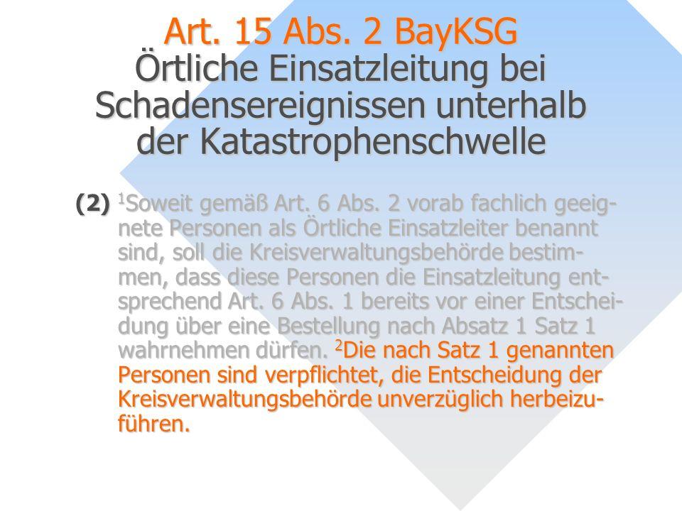 Art. 15 Abs. 2 BayKSG Örtliche Einsatzleitung bei Schadensereignissen unterhalb der Katastrophenschwelle