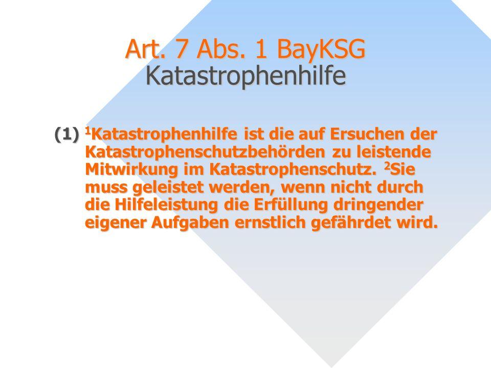 Art. 7 Abs. 1 BayKSG Katastrophenhilfe