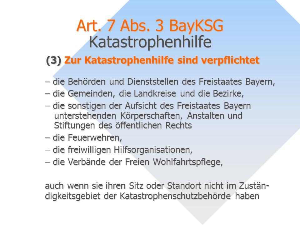Art. 7 Abs. 3 BayKSG Katastrophenhilfe (3) Zur Katastrophenhilfe sind verpflichtet