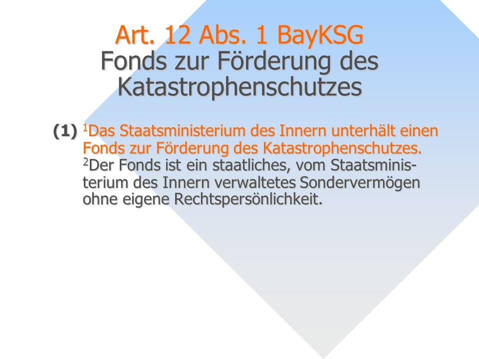 Art. 12 Abs. 1 BayKSG Fonds zur Förderung des Katastrophenschutzes