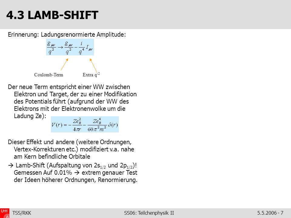 4.3 LAMB-SHIFT Erinnerung: Ladungsrenormierte Amplitude: