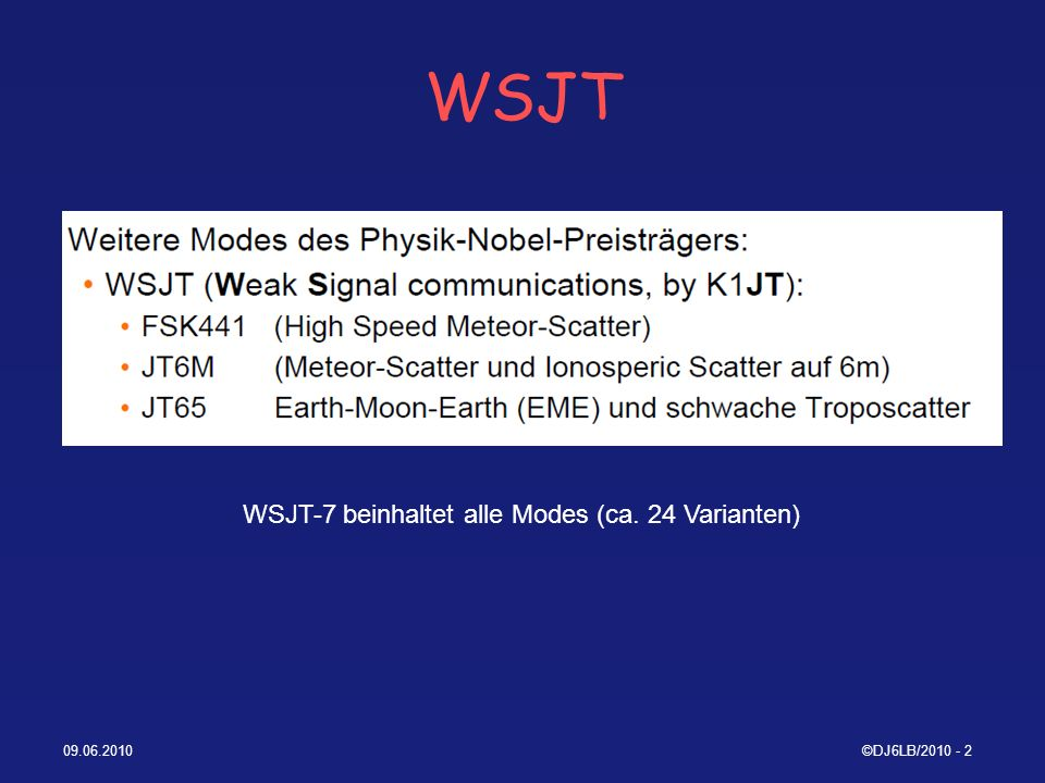 WSJT WSJT-7 beinhaltet alle Modes (ca. 24 Varianten) 09.06.2010